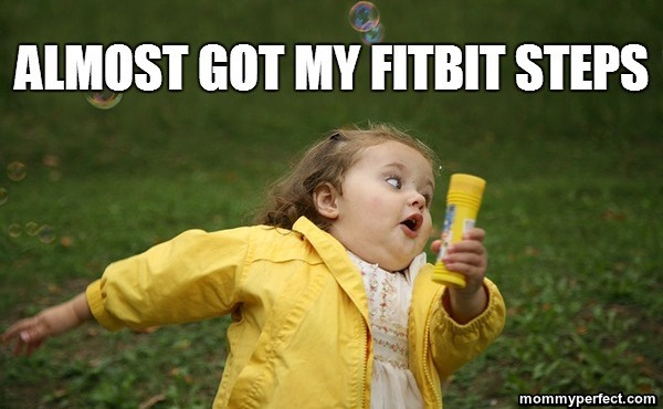 Almost got my fitbit steps meme mommy perfect